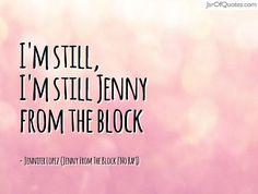 I'm still, I'm still Jenny from the block