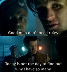 The Eleventh doctor is so cute, when he breaks out the bad it's terrifying. And that's why he is and always will be the greatest Doctor. Definitely my favorite forever.  Love you, Matt Smith