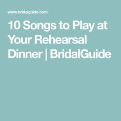 10 Songs to Play at Your Rehearsal Dinner Rehearsal Dinner Speech, Rehearsal Dinners, Wedding Planning Tips, Songs, Play, How To Plan, Music