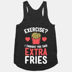Exercise? I Thought You Said Extra... | T-Shirts, Tank Tops, Sweatshirts and Hoodies | HUMAN