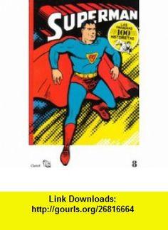 SUPERMAN - LAS PRIMERAS 100 HISTORIETAS VOL 8 - IN SPANISH Jerry Siegel, Joe Shuster ,   ,  , ASIN: B0051WU8U4 , tutorials , pdf , ebook , torrent , downloads , rapidshare , filesonic , hotfile , megaupload , fileserve