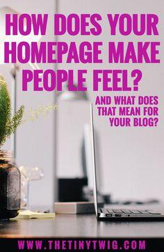 Blogging Tips | How to Blog | How does your homepage make people feel? #blog, #blogging, blogging, business, entrepreneur