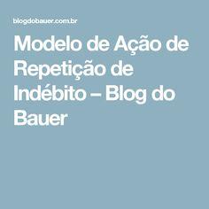 Modelo de Ação de Repetição de Indébito – Blog do Bauer