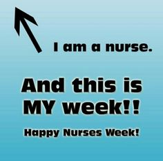 I am a Nurse... & this is my week!