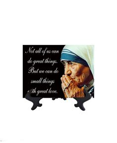 St Mother Teresa of Calcutta - Small Things With Great Love Quote on Tile - 6W x 8H (includes free stand)