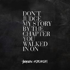 """Don't judge my story by the chapter you walked in on"""