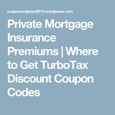 Private Mortgage Insurance Premiums | Where to Get TurboTax Discount Coupon Codes