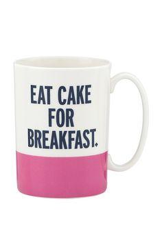 Eat cake for breakfast.