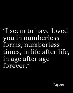 This is sooooo true my love!! There is no other explantion to how well we knew each other...before we ever met!! And, I will love you forever & ever..thru all eternity!!