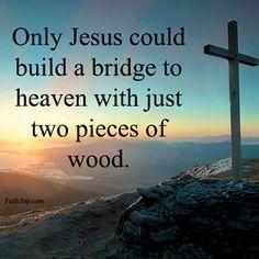 Only Jesus can bridge us to heaven   https://www.facebook.com/photo.php?fbid=735889793139853