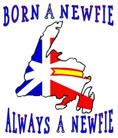 Born A Newfie, Always A Newfie'. Love our Newfies, friendliest people in Canada, want to go out there someday. Newfoundland Flag, Newfoundland And Labrador, Newfoundland Recipes, Quote Coloring Pages, Colouring Pages, Map Painting, Atlantic Canada, We Will Rock You, Island Tour
