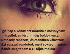Könny vagy mosoly?! Good Sentences, Einstein, Life Quotes, Mindfulness, Thoughts, Humor, Motivation, Words, Depression