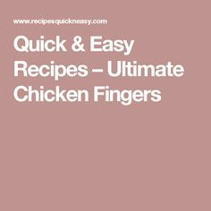 Quick & Easy Recipes – Ultimate Chicken Fingers