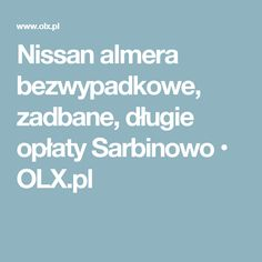 Nissan almera bezwypadkowe, zadbane, długie opłaty Sarbinowo • OLX.pl