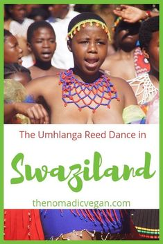 Want to see the spectacular Umhlanga Reed Dance Festival in Swaziland, where more than 100,000 unmarried girls and young women dance in Swazi traditional attire before the King and the Queen Mother? Here's how to make the most of this spectacular Swazi cultural event. #Swaziland #Umhlanga | Eswatini | African Dance | African Culture | African Traditional Dress | African Cultural Festivals