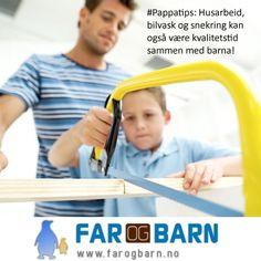 #Pappatips: Husarbeid, bilvask og snekring kan også være kvalitetstid sammen med barna! http://www.farogbarn.no