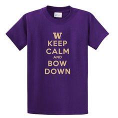 Keep Calm And Bow Down T-Shirt - University of Washington