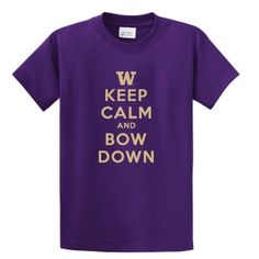 Keep Calm And Bow Down T-Shirt - University of Washington
