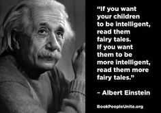 If you want them to be invincible, voracious successful creatures, give them fairytale books so they can read it on their own! It opened my my imagination and gave me a thirst for the extraordinary. Magic Realms, Book People, Einstein Quotes, Love Words, Albert Einstein, Make Me Smile, Favorite Quotes, The Book, Fairy Tales