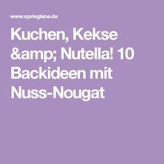 Kuchen, Kekse & Nutella! 10 Backideen mit Nuss-Nougat