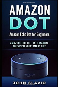 Amazon Dot: Amazon Echo Dot for Beginners - www.theteelieblog.com Enrich your Smart Life. #alexabooks