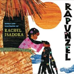 soulbrotherv2:  Rapunzel retold and illustrated by Rachel Isadora Caldecott Honor winner Rachel Isadora's gorgeous collages breathe new life...