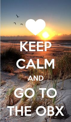 Keep calm and go to the OBX!!!