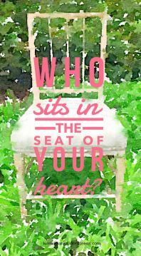Who sits in the seat of your heart