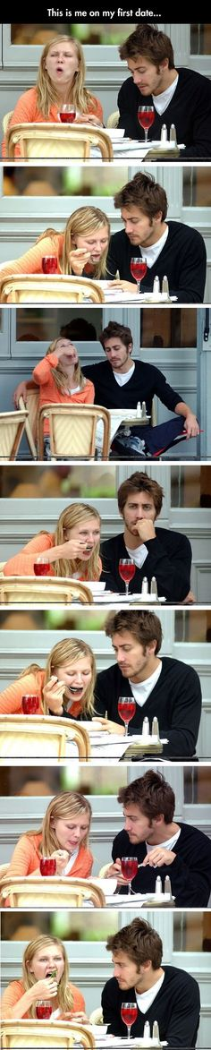 I'm pretty sure that This would be exactly how I would  be on my first date. Lololololololol