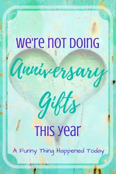 No Anniversary Gifts: We Are Enough | A Funny Thing Happened Today | We're not doing anniversary gifts this year.     no anniversary gifts, not doing anniversary gifts, anniversary, marriage