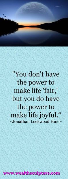 I choose to live my life as joyfully as I possibly can