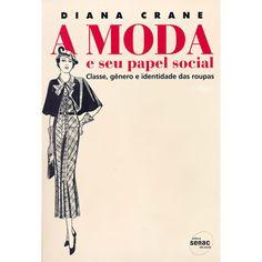 Livro - Moda e seu Papel Social, A - Classe, Gênero e Identidade das Roupas