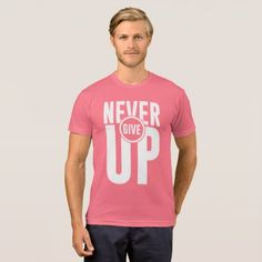 NEVER GIVE UP T-Shirt - typography gifts unique custom diy