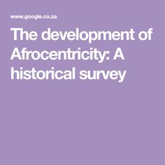 The development of Afrocentricity: A historical survey