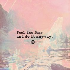 Feel the fear and do it anyway. thedailyquotes.com