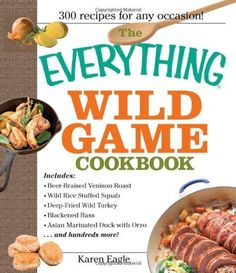 The Everything Wild Game Cookbook: From Fowl And Fish to Rabbit And Venison--300 Recipes for Home-cooked Meals (Everything: Cooking) by Karen Eagle, $12.44 http://www.amazon.com/dp/159337545X/ref=cm_sw_r_pi_dp_84NKrb0V5TD75