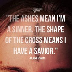 "Father Mike Schmitz quote on the significance of ashes for Ash Wednesday | ""The ashes mean I'm a sinner. The shape of the cross means I have a savior."""