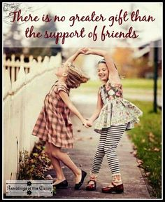 There is no greater gift than the support of friends.