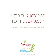 """Let your JOY rise to the surface."" Beautiful quote from Danielle LaPorte. #healinggardenhappyplace 
