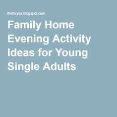 family home evening activity ideas for young single adults fhe
