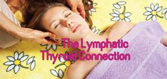 The Lymphatic System And Thyroid Connection