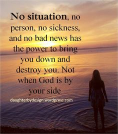 awesome No situation, no person, no sickness, and no bad news has the power to bring you down and destroy you. Not when God is by your side. Prayer Quotes, Faith Quotes, Bible Quotes, Biblical Quotes, Bible Quotations, Christian Quotes About Life, Quotes About God, God Is Good Quotes, Christian Life