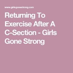 Returning To Exercise After A C-Section - Girls Gone Strong