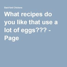 What recipes do you like that use a lot of eggs??? - Page 2