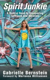 Spirit Junkie: A Radical Road to Discovering Self-Love and Miracles by Gabby Bernstein