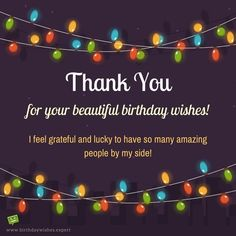 Thank you for your beautiful birthday wishes. I feel grateful and lucky to have so many amazing people by my side! wishes Birthday Thank You Sentiments Thank You Messages For Birthday, Birthday Message To Myself, Happy Birthday Quotes For Friends, Birthday Wishes For Friend, Happy Birthday Wishes Cards, Birthday Thanks Message, Birthday Greetings, My Birthday Quotes, Birthday Posts