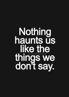 ~ Nada nos persigue u obsesiona que aquellas cosas que no decimos....CIERTO!!!!!