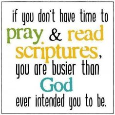 """""""If you don't have time to pray and read Scripture, you are busier than God ever intended you to be."""" >> Slow down, people, think on what's right, and what's best """"The good is always the enemy of the best"""" (Oswald Chambers) The Words, Cool Words, Great Quotes, Quotes To Live By, Inspirational Quotes, Uplifting Quotes, Remember Quotes, Change Quotes, Motivational Quotes"""