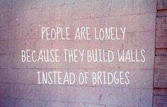 Loneliness, Building Bridges Quotes