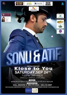 Sonu and Atif Concert Klose to You Day:Saturday,  Date:Sep 24th Venue:Oracle Arena Time:7.00pm